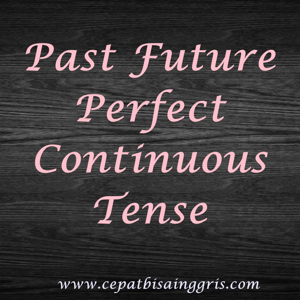 Rumus, dan Contoh Past Future Perfect Continuous Tense