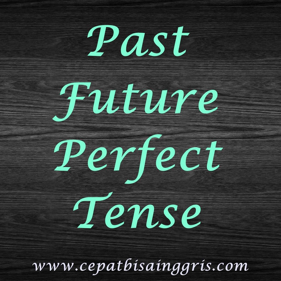 Rumus, dan Contoh Past Future Perfect Tense