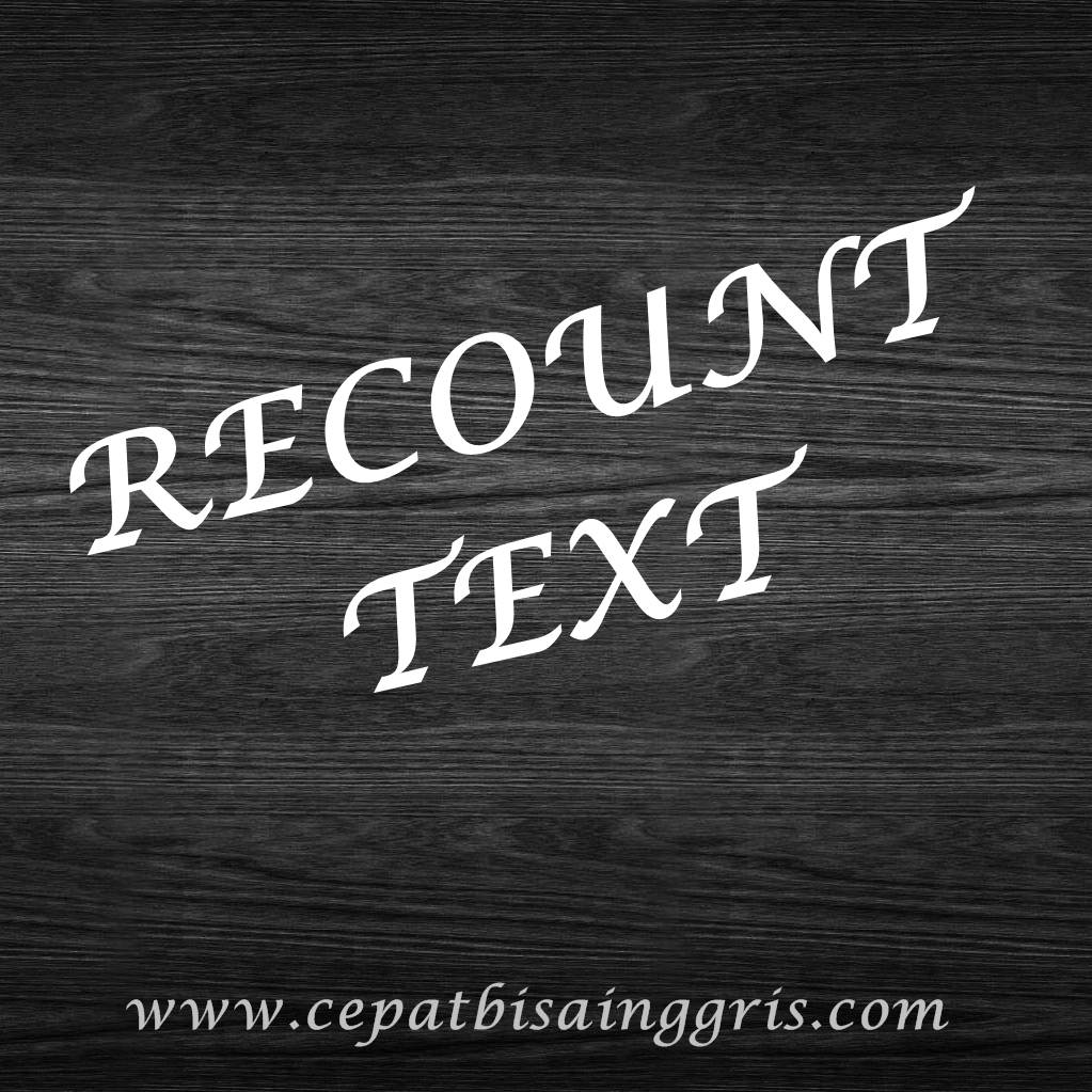 Pengertian, dan Contoh Recount Text