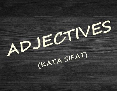 Macam-macam Adjectives (Kata Sifat)