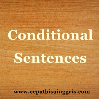 Pengertian dan Contoh Conditional Sentences