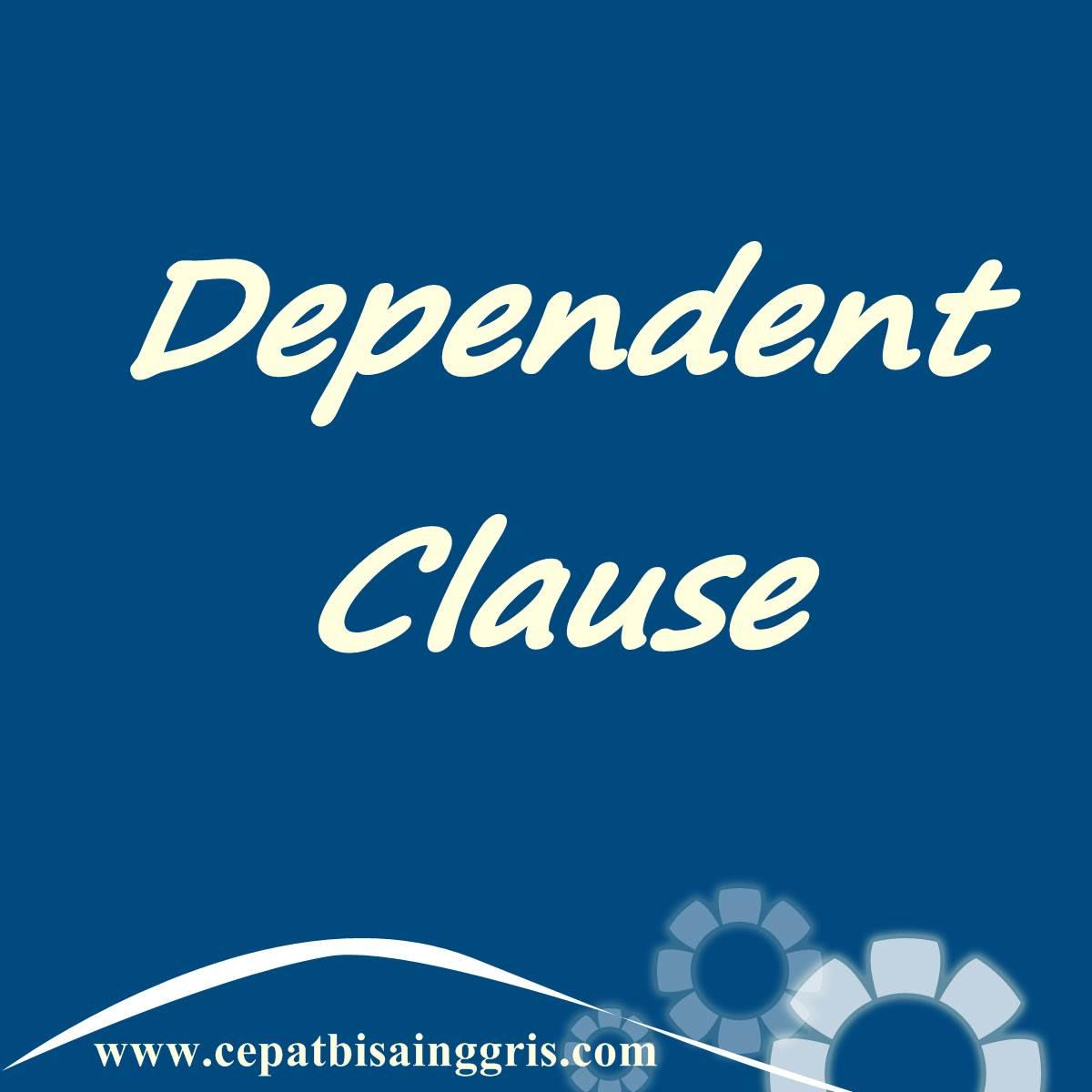 Pengertian dan Contoh Kalimat Dependent Clause