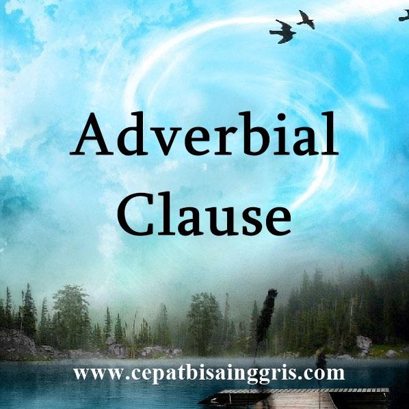 Pengertian dan Contoh Adverbial Clause